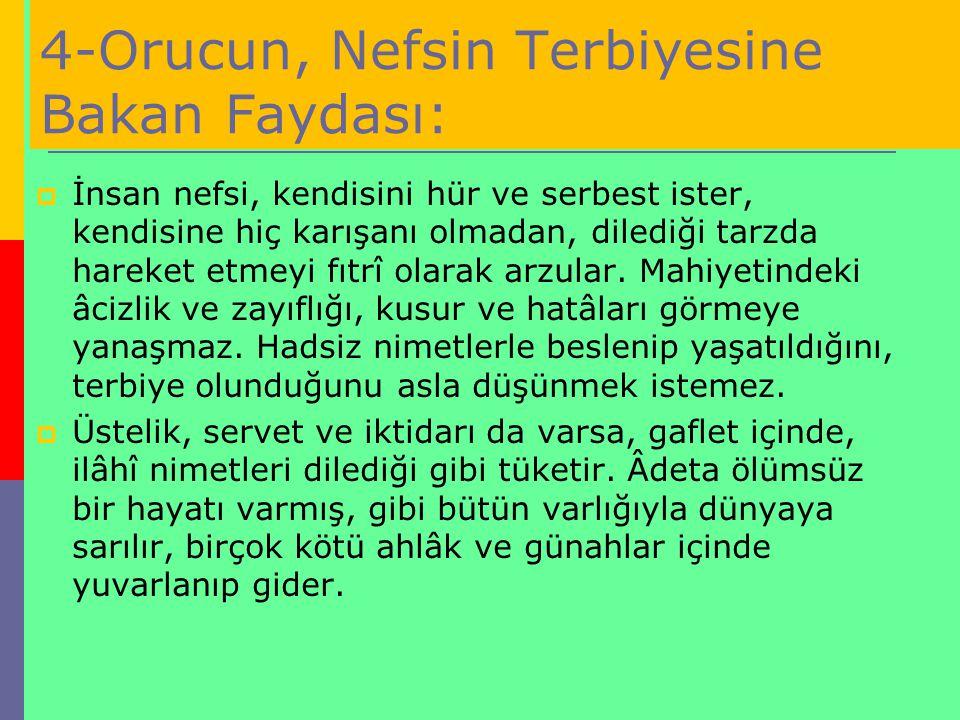 4-Orucun, Nefsin Terbiyesine Bakan Faydası: