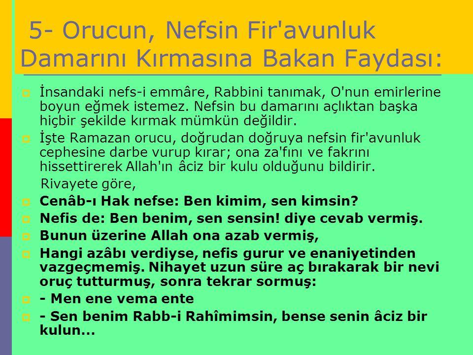 5- Orucun, Nefsin Fir avunluk Damarını Kırmasına Bakan Faydası: