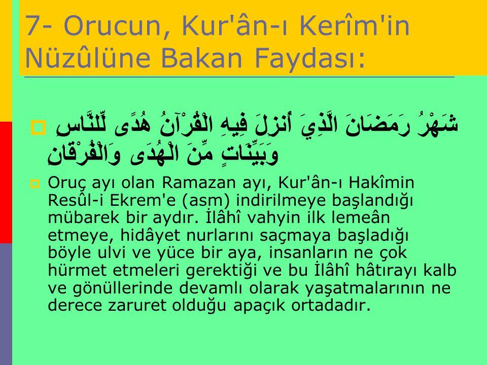 7- Orucun, Kur ân-ı Kerîm in Nüzûlüne Bakan Faydası: