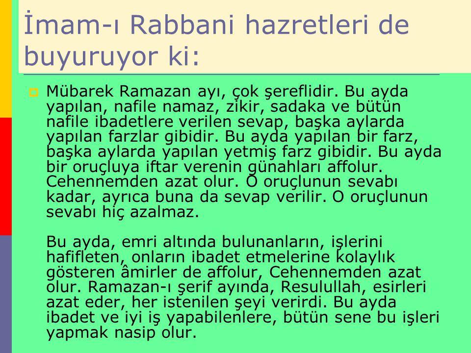 İmam-ı Rabbani hazretleri de buyuruyor ki: