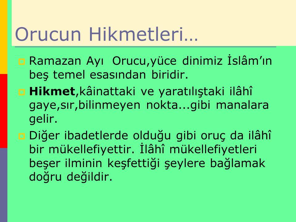 Orucun Hikmetleri… Ramazan Ayı Orucu,yüce dinimiz İslâm'ın beş temel esasından biridir.