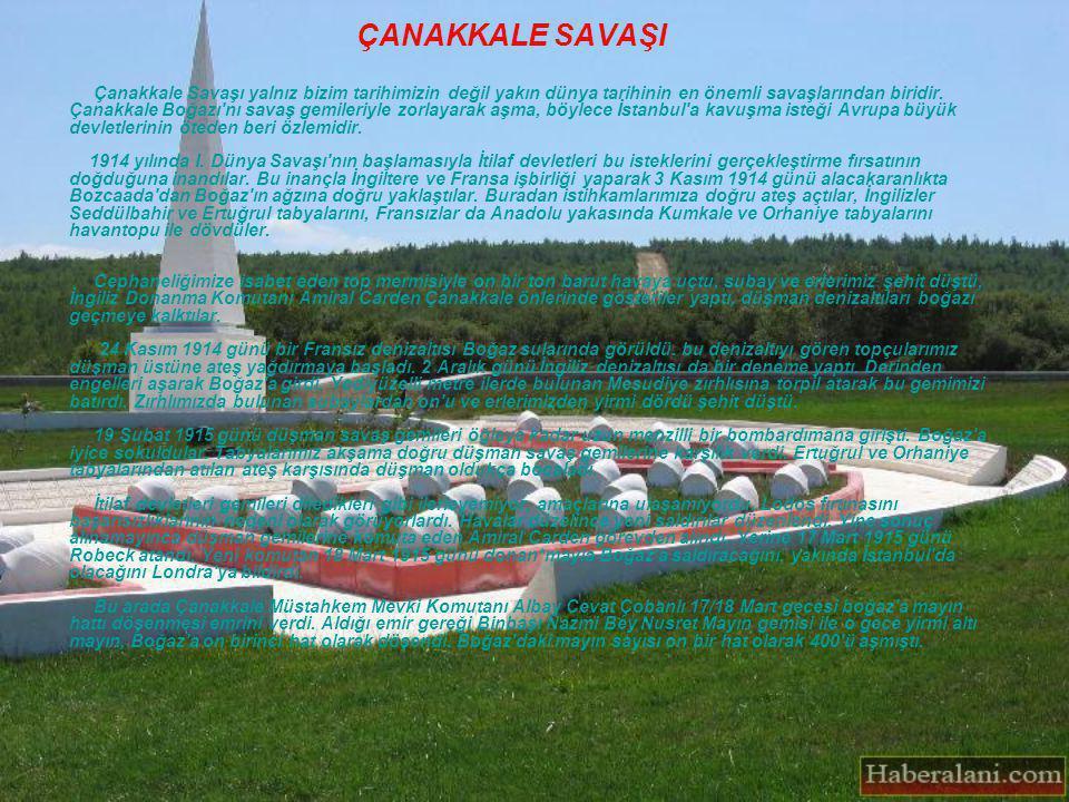 ÇANAKKALE SAVAŞI Çanakkale Savaşı yalnız bizim tarihimizin değil yakın dünya tarihinin en önemli savaşlarından biridir.