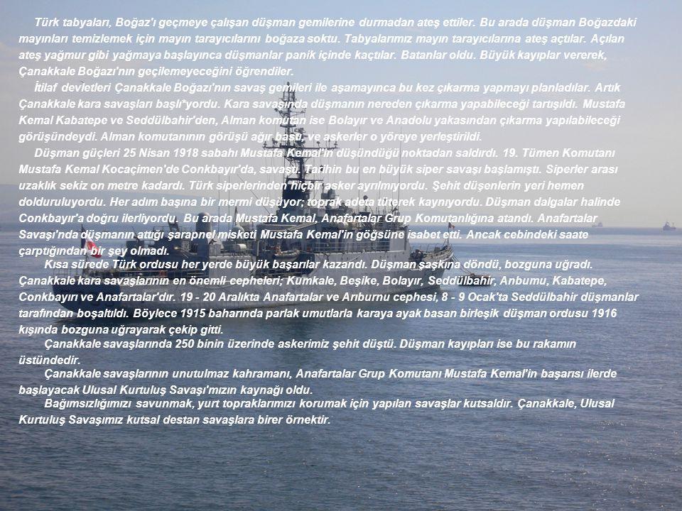Türk tabyaları, Boğaz ı geçmeye çalışan düşman gemilerine durmadan ateş ettiler. Bu arada düşman Boğazdaki