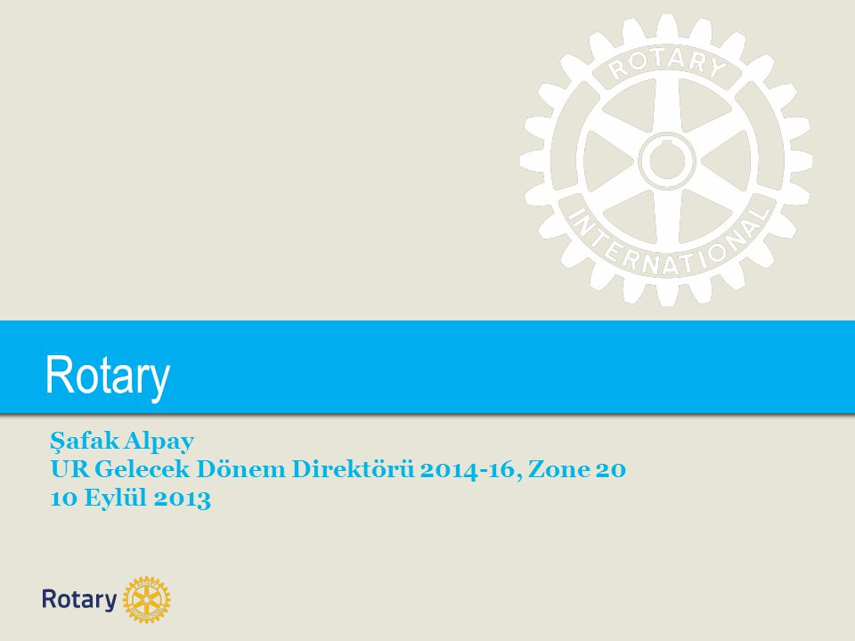 Rotary TITLE Şafak Alpay UR Gelecek Dönem Direktörü 2014-16, Zone 20