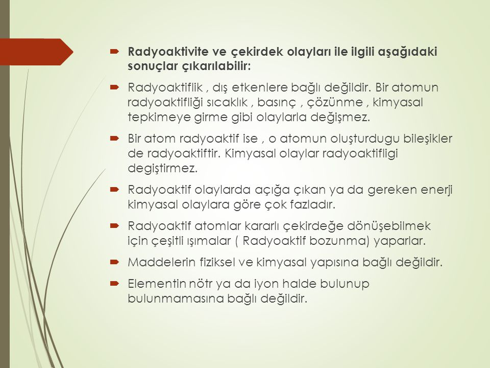 Radyoaktivite ve çekirdek olayları ile ilgili aşağıdaki sonuçlar çıkarılabilir: