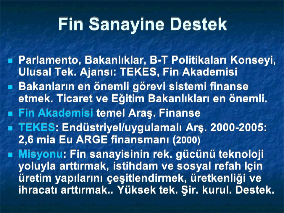 Fin Sanayine Destek Parlamento, Bakanlıklar, B-T Politikaları Konseyi, Ulusal Tek. Ajansı: TEKES, Fin Akademisi.
