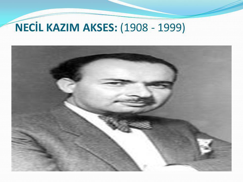 NECİL KAZIM AKSES: (1908 - 1999)