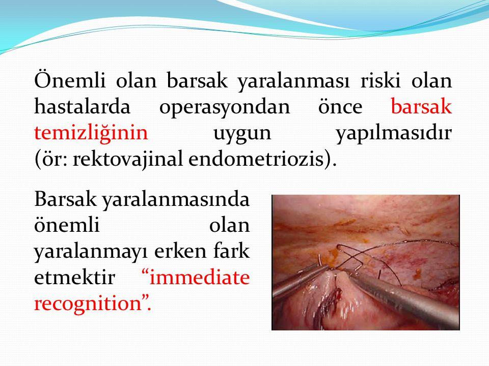 Önemli olan barsak yaralanması riski olan hastalarda operasyondan önce barsak temizliğinin uygun yapılmasıdır (ör: rektovajinal endometriozis).