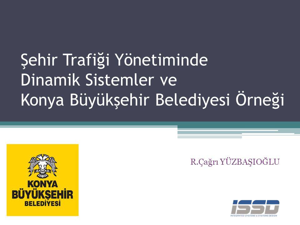 Şehir Trafiği Yönetiminde Dinamik Sistemler ve Konya Büyükşehir Belediyesi Örneği