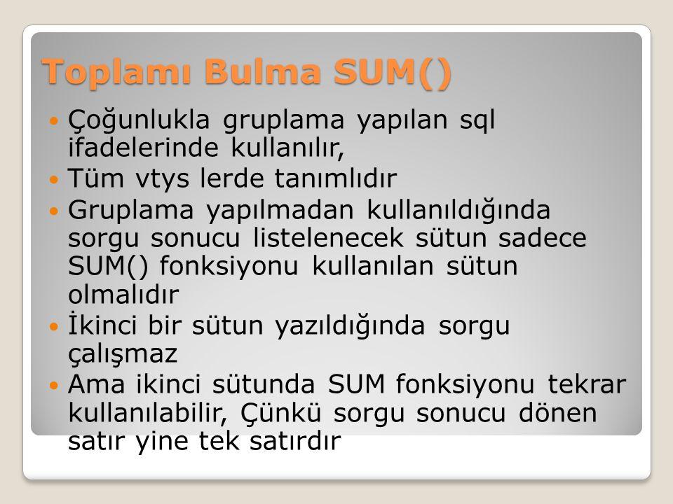 Toplamı Bulma SUM() Çoğunlukla gruplama yapılan sql ifadelerinde kullanılır, Tüm vtys lerde tanımlıdır.