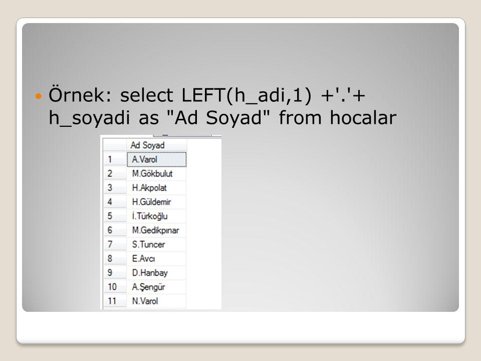 Örnek: select LEFT(h_adi,1) + . + h_soyadi as Ad Soyad from hocalar