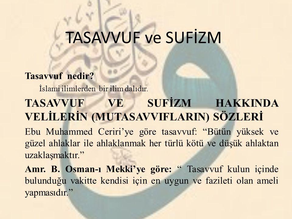 TASAVVUF ve SUFİZM Tasavvuf nedir İslami ilimlerden bir ilim dalıdır. TASAVVUF VE SUFİZM HAKKINDA VELİLERİN (MUTASAVVIFLARIN) SÖZLERİ.