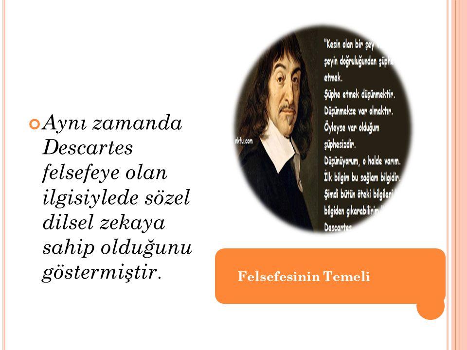 Aynı zamanda Descartes felsefeye olan ilgisiylede sözel dilsel zekaya sahip olduğunu göstermiştir.