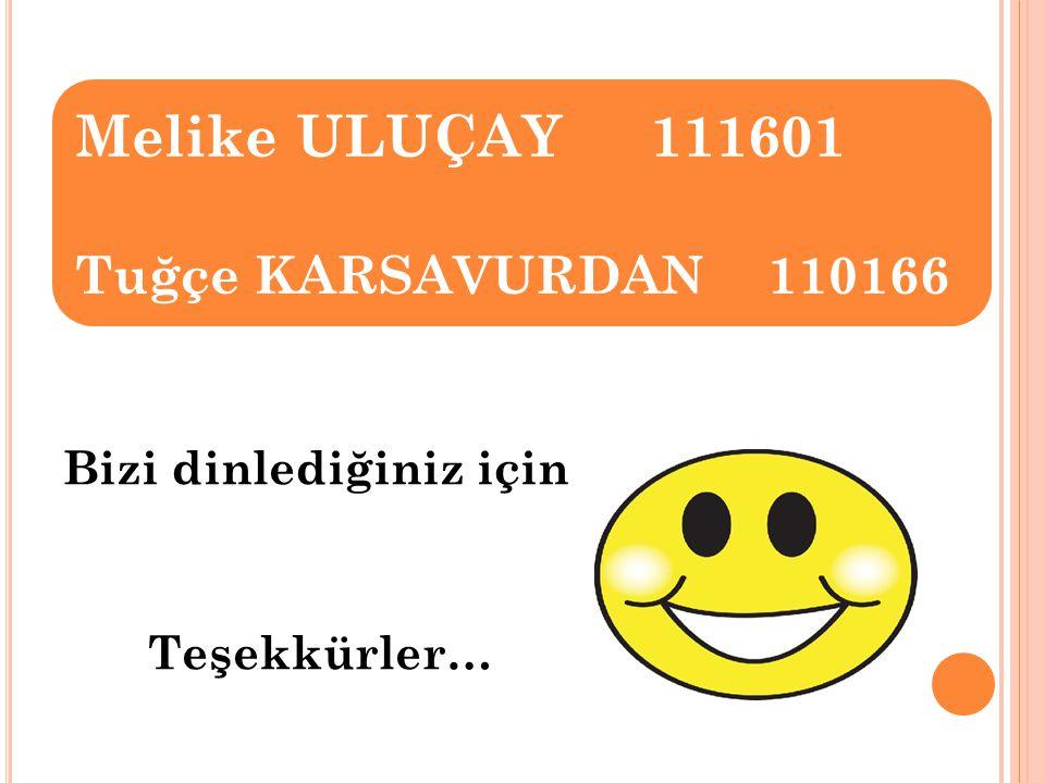 Melike ULUÇAY 111601 Tuğçe KARSAVURDAN 110166
