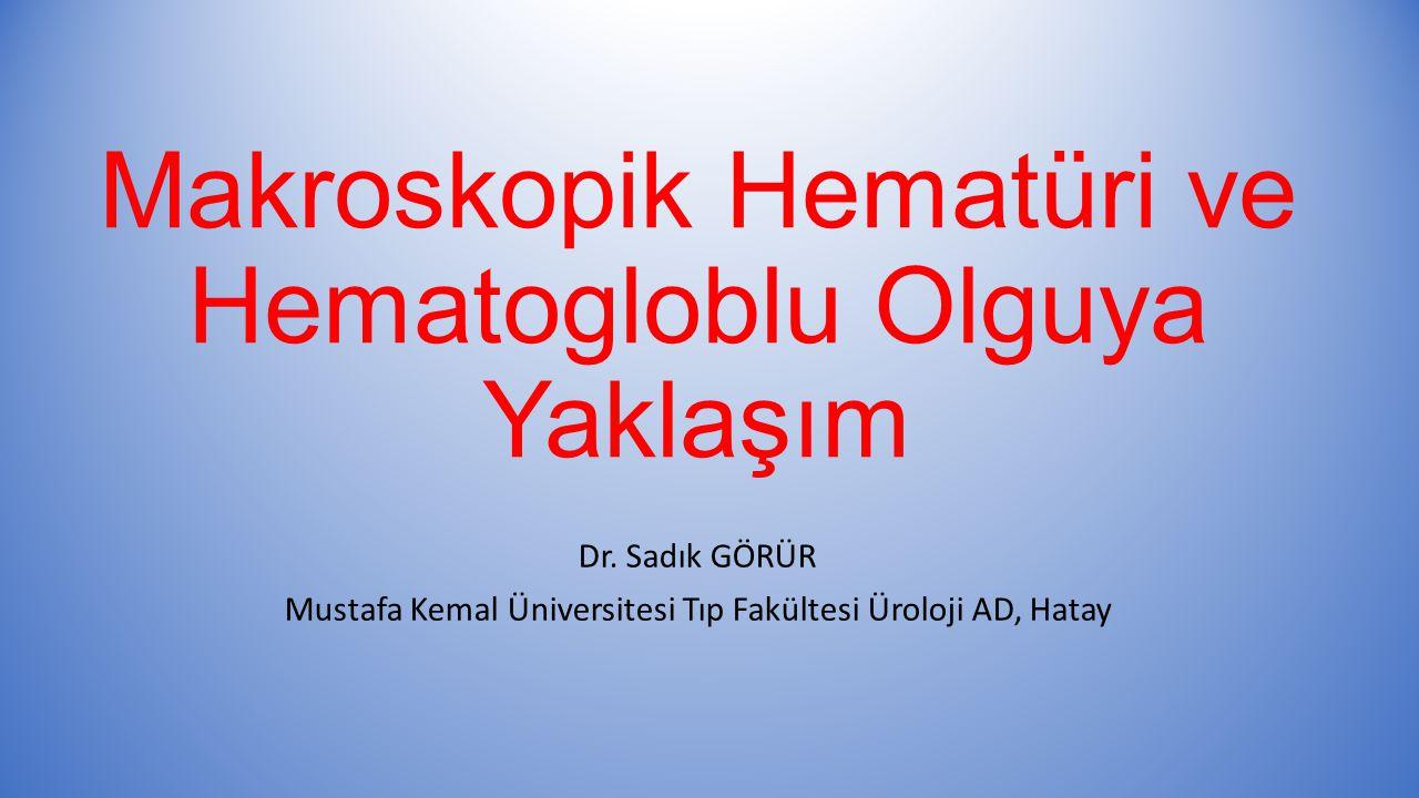 Makroskopik Hematüri ve Hematogloblu Olguya Yaklaşım
