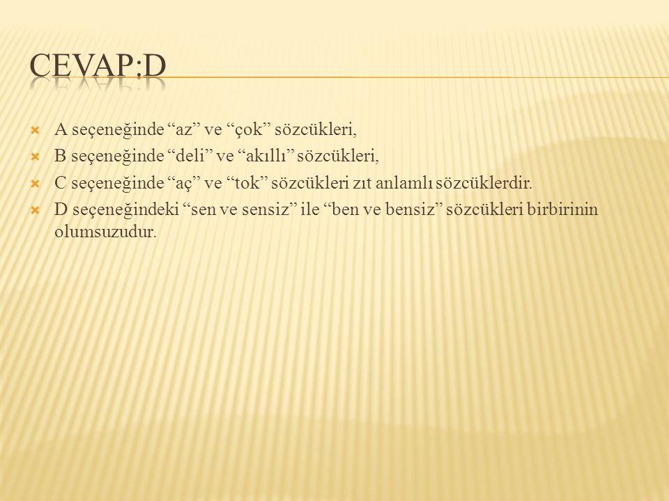 CEVAP:D A seçeneğinde az ve çok sözcükleri,