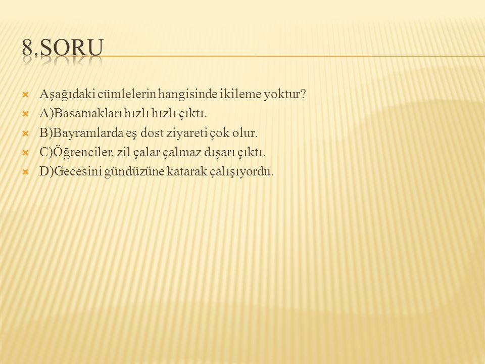 8.SORU Aşağıdaki cümlelerin hangisinde ikileme yoktur