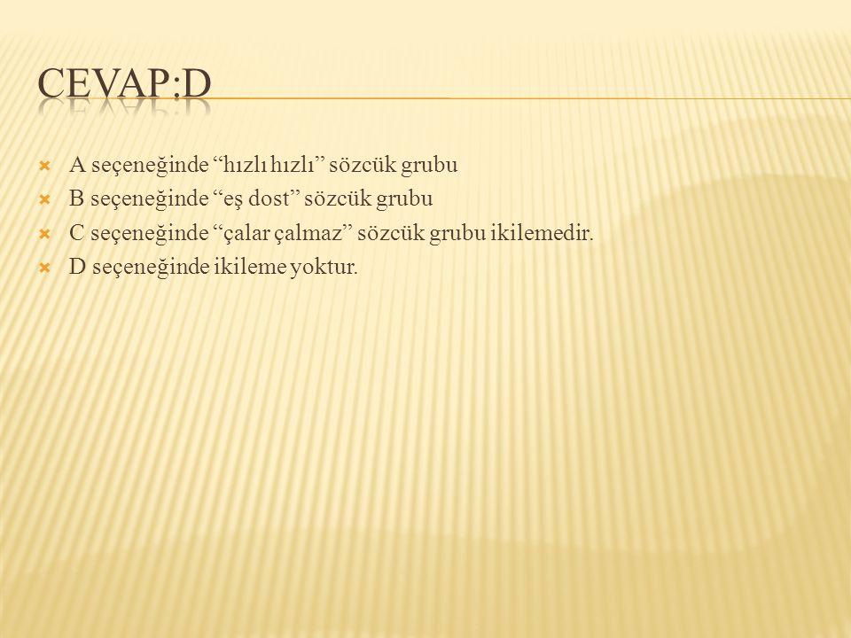 CEVAP:D A seçeneğinde hızlı hızlı sözcük grubu