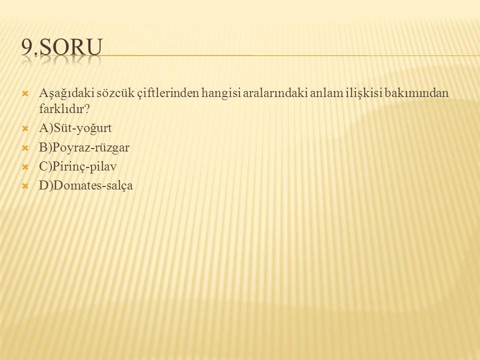 9.SORU Aşağıdaki sözcük çiftlerinden hangisi aralarındaki anlam ilişkisi bakımından farklıdır A)Süt-yoğurt.