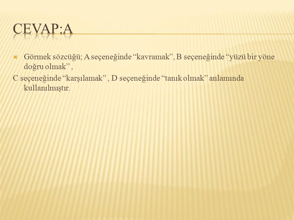 CEVAP:A Görmek sözcüğü; A seçeneğinde kavramak , B seçeneğinde yüzü bir yöne doğru olmak ,