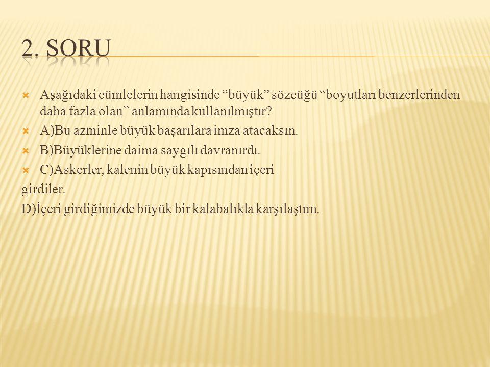 2. SORU Aşağıdaki cümlelerin hangisinde büyük sözcüğü boyutları benzerlerinden daha fazla olan anlamında kullanılmıştır
