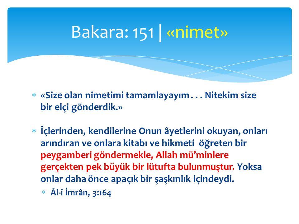 Bakara: 151 | «nimet» «Size olan nimetimi tamamlayayım . . . Nitekim size bir elçi gönderdik.»