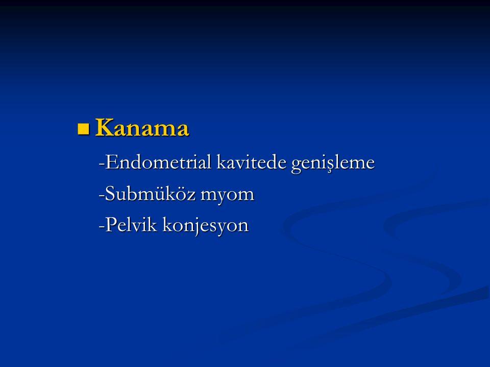 Kanama -Endometrial kavitede genişleme -Submüköz myom