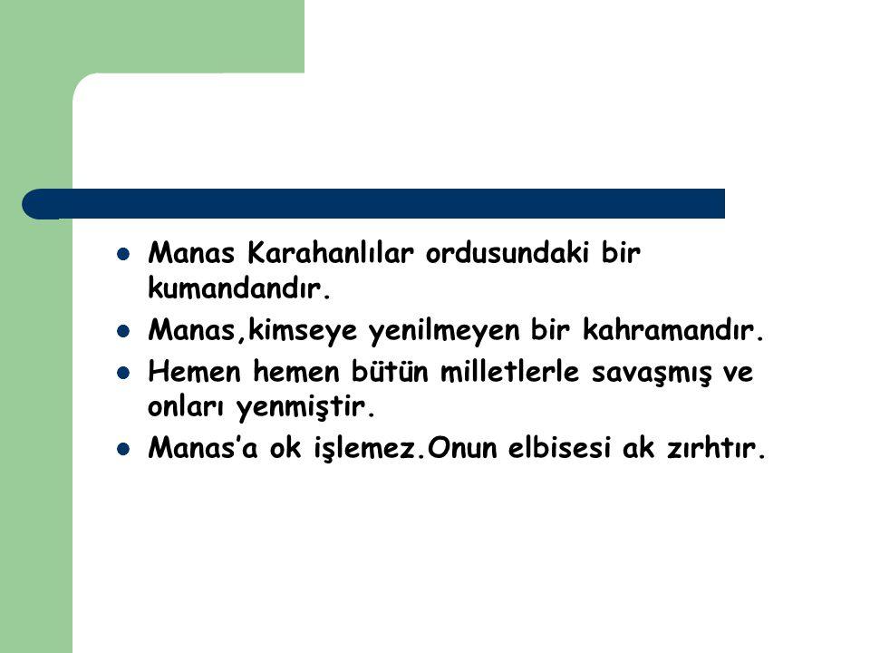 Manas Karahanlılar ordusundaki bir kumandandır.