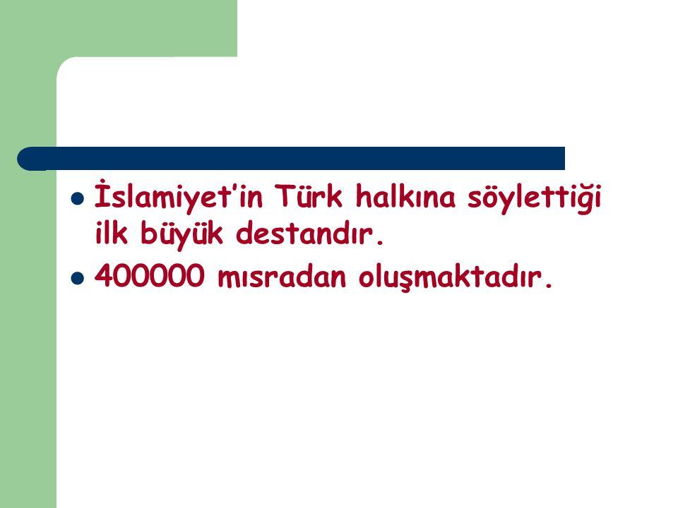 İslamiyet'in Türk halkına söylettiği ilk büyük destandır.