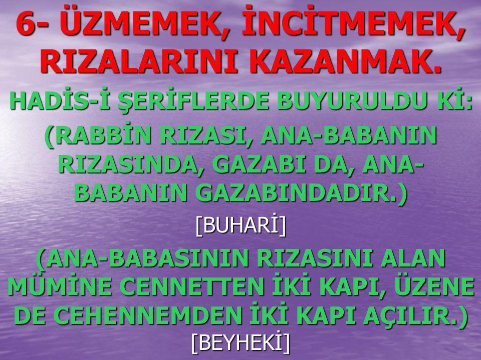 6- ÜZMEMEK, İNCİTMEMEK, RIZALARINI KAZANMAK.