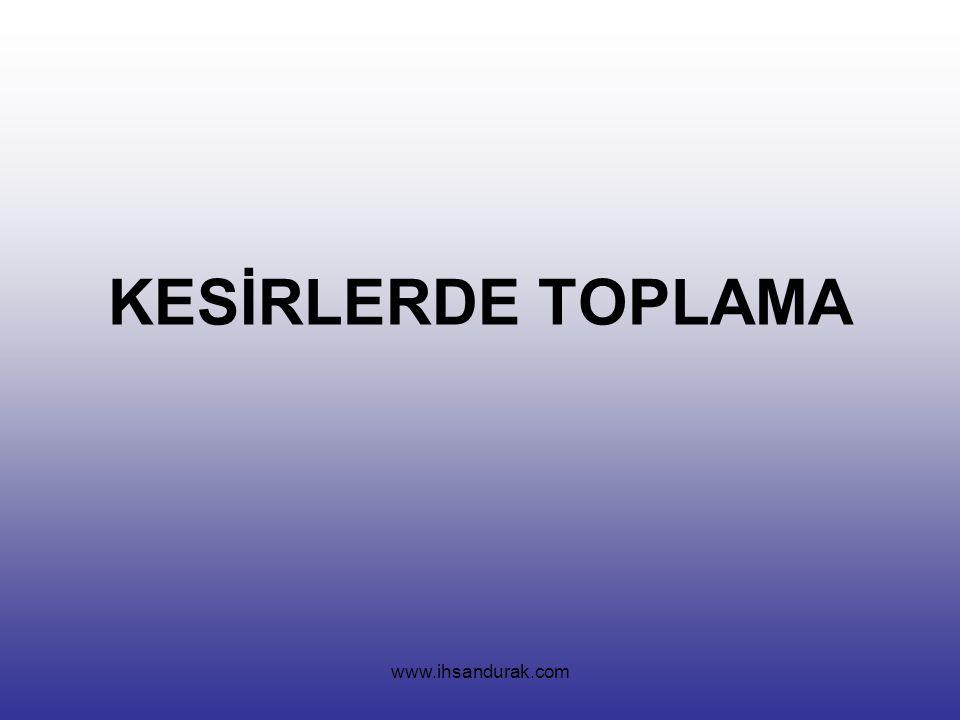 KESİRLERDE TOPLAMA www.ihsandurak.com