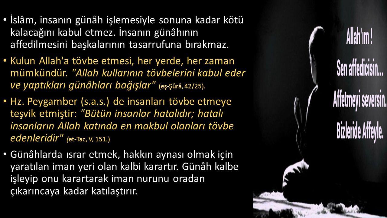İslâm, insanın günâh işlemesiyle sonuna kadar kötü kalacağını kabul etmez. İnsanın günâhının affedilmesini başkalarının tasarrufuna bırakmaz.