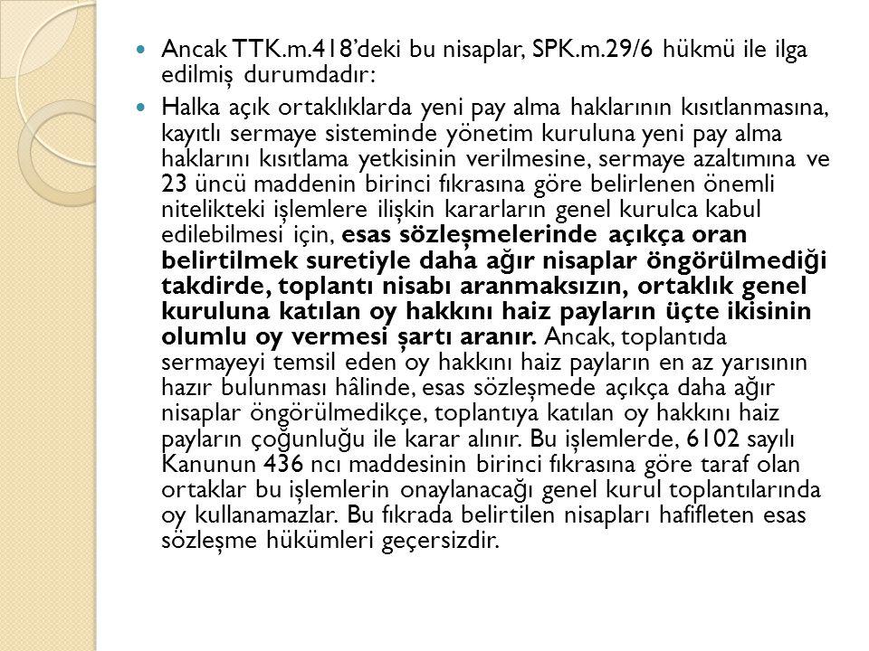 Ancak TTK. m. 418'deki bu nisaplar, SPK. m
