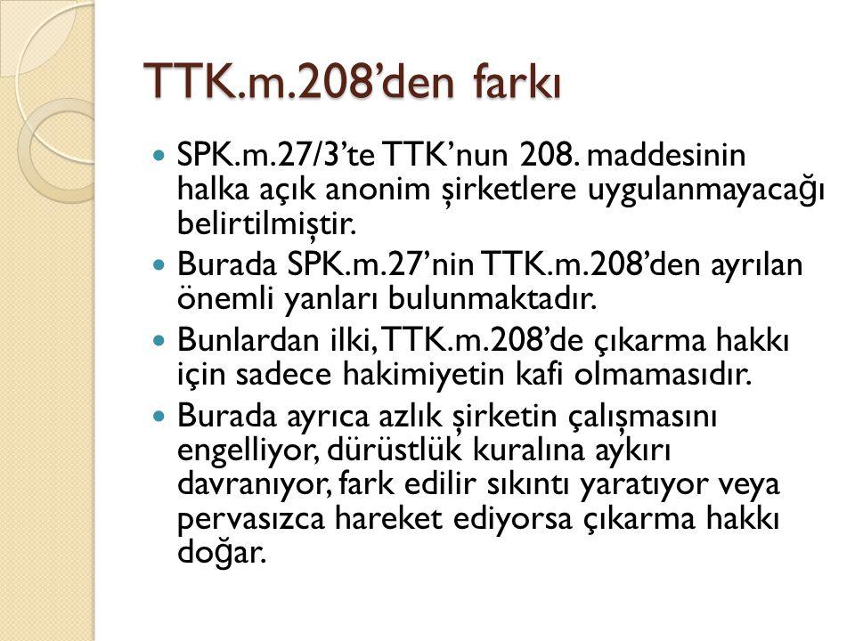 TTK.m.208'den farkı SPK.m.27/3'te TTK'nun 208. maddesinin halka açık anonim şirketlere uygulanmayacağı belirtilmiştir.