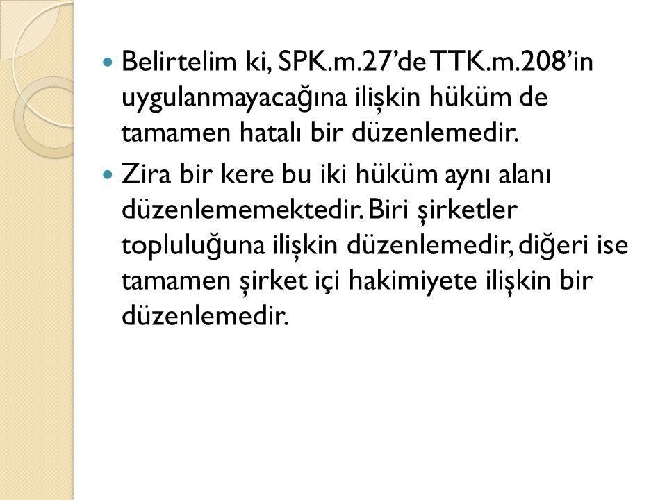 Belirtelim ki, SPK. m. 27'de TTK. m