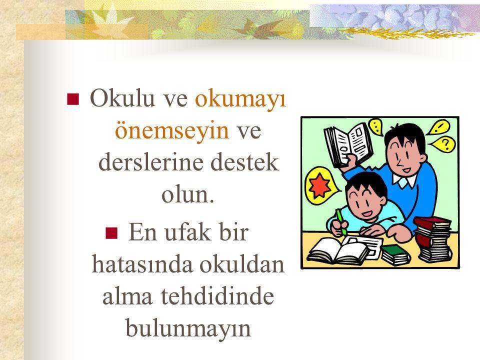 Okulu ve okumayı önemseyin ve derslerine destek olun.