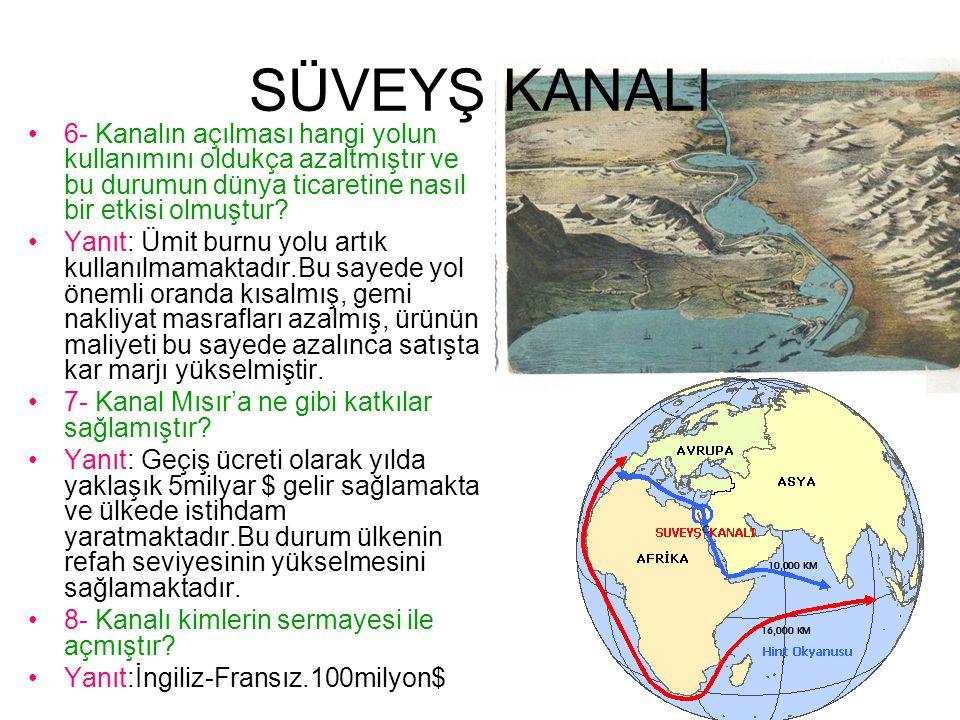 SÜVEYŞ KANALI 6- Kanalın açılması hangi yolun kullanımını oldukça azaltmıştır ve bu durumun dünya ticaretine nasıl bir etkisi olmuştur