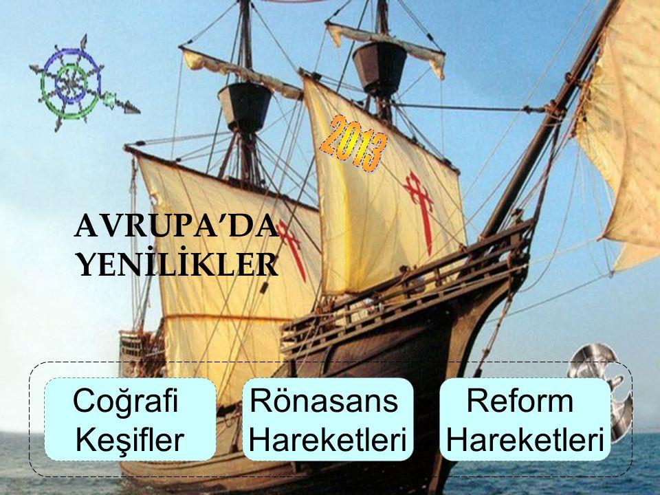 2013 AVRUPA'DA YENİLİKLER Coğrafi Keşifler Rönasans Hareketleri Reform Hareketleri