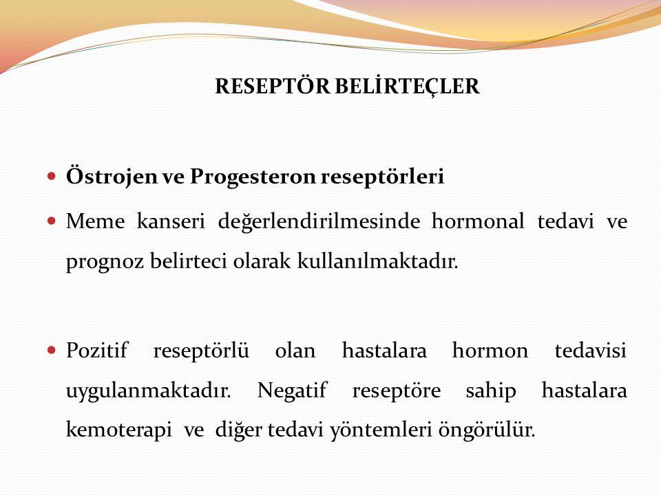 RESEPTÖR BELİRTEÇLER Östrojen ve Progesteron reseptörleri.