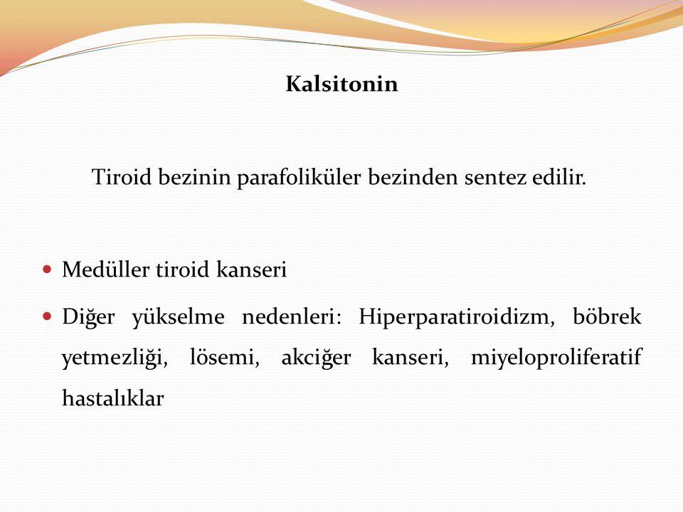 Kalsitonin Tiroid bezinin parafoliküler bezinden sentez edilir. Medüller tiroid kanseri.