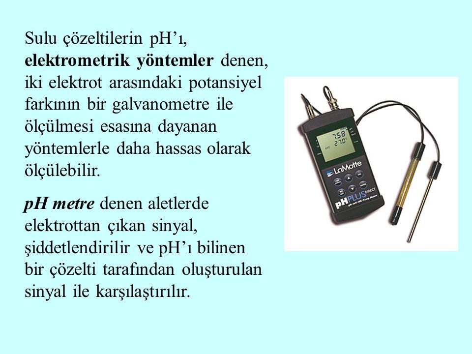 Sulu çözeltilerin pH'ı, elektrometrik yöntemler denen, iki elektrot arasındaki potansiyel farkının bir galvanometre ile ölçülmesi esasına dayanan yöntemlerle daha hassas olarak ölçülebilir.