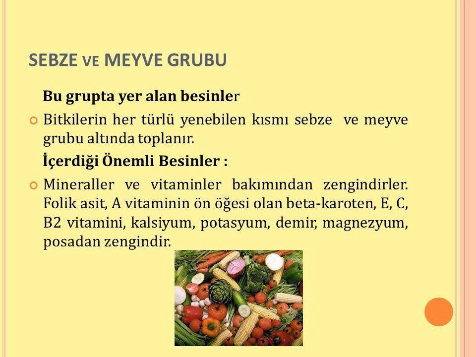SEBZE ve MEYVE GRUBU Bu grupta yer alan besinler