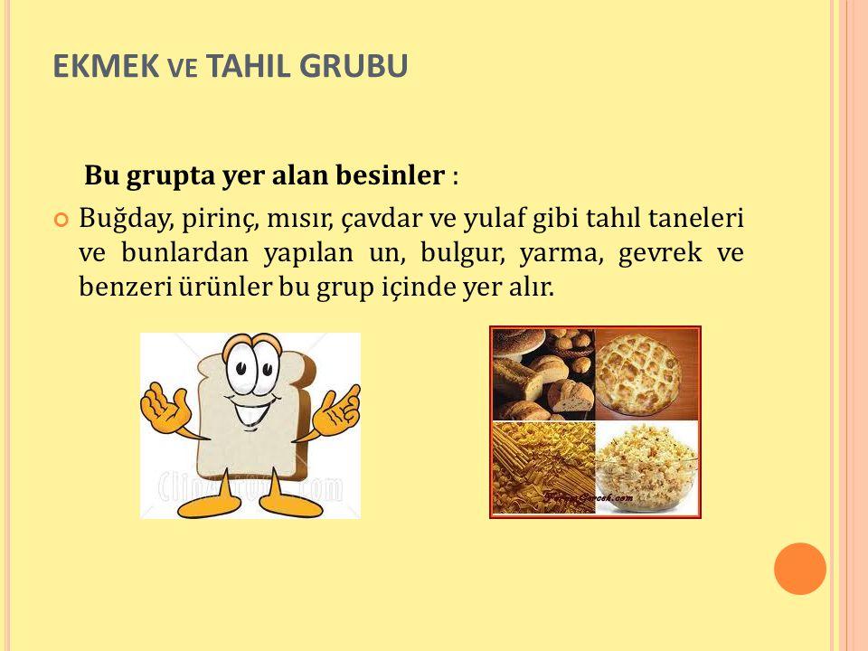 EKMEK ve TAHIL GRUBU Bu grupta yer alan besinler :