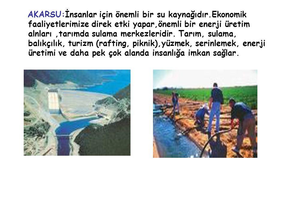 AKARSU:İnsanlar için önemli bir su kaynağıdır