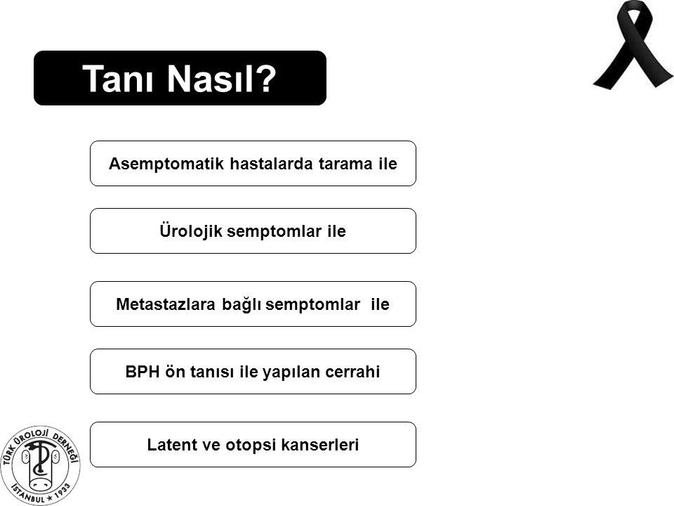 Tanı Nasıl Asemptomatik hastalarda tarama ile Ürolojik semptomlar ile