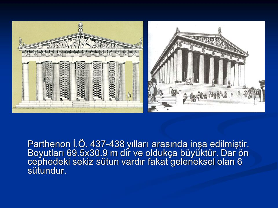 Parthenon İ. Ö. 437-438 yılları arasında inşa edilmiştir. Boyutları 69