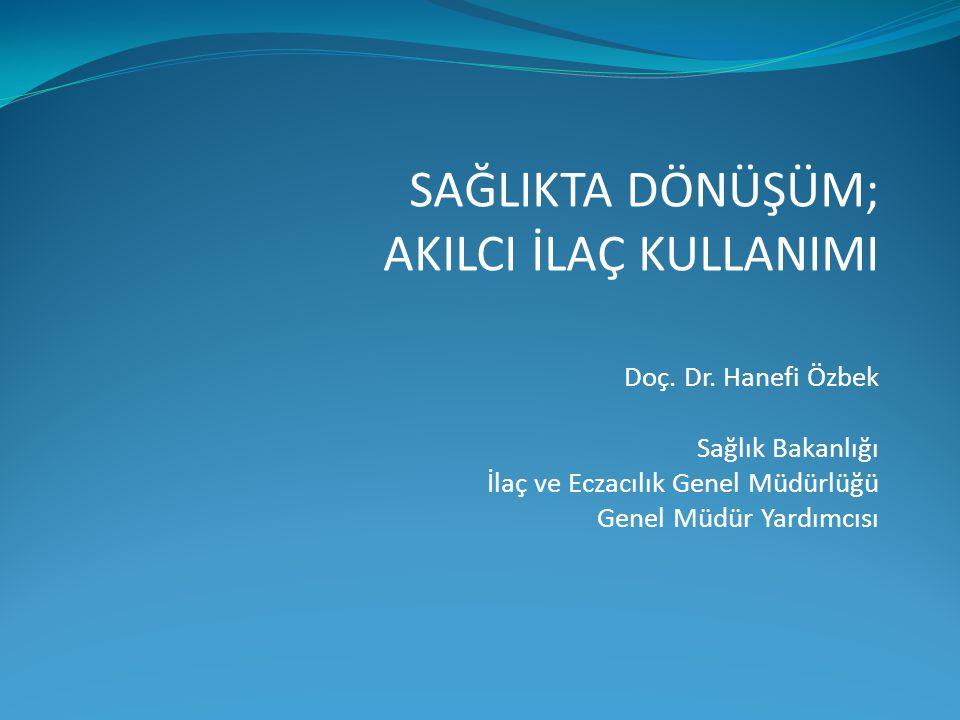 SAĞLIKTA DÖNÜŞÜM; AKILCI İLAÇ KULLANIMI Doç. Dr. Hanefi Özbek