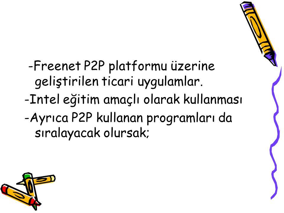 -Freenet P2P platformu üzerine geliştirilen ticari uygulamlar.