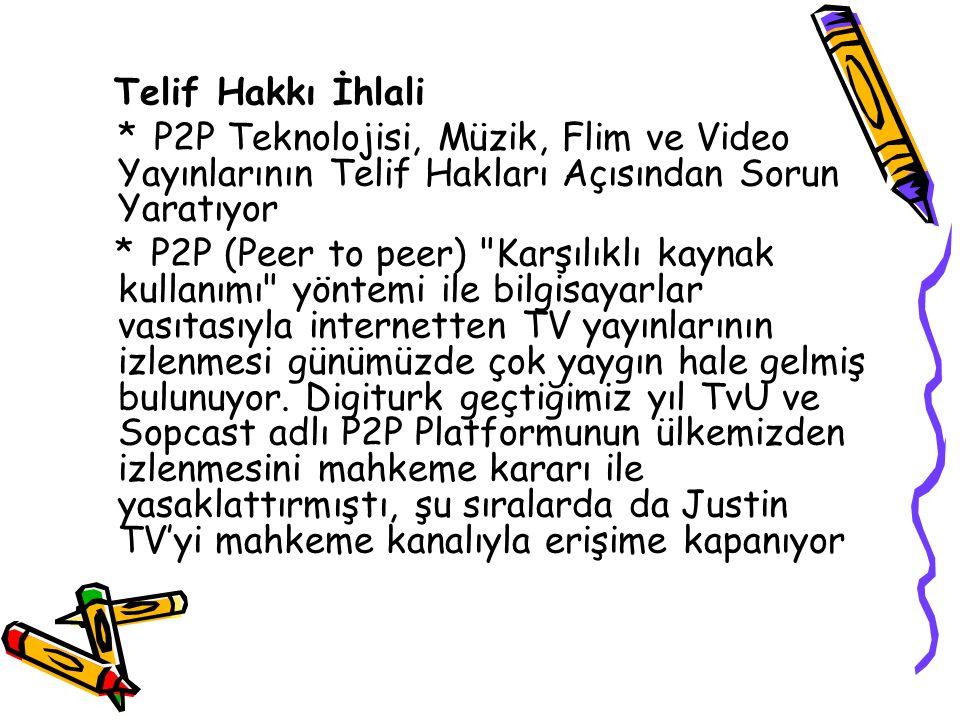 Telif Hakkı İhlali * P2P Teknolojisi, Müzik, Flim ve Video Yayınlarının Telif Hakları Açısından Sorun Yaratıyor.