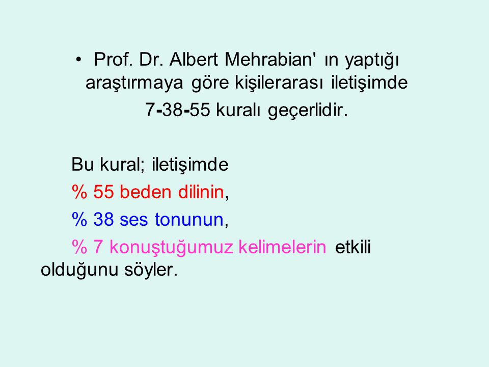 Prof. Dr. Albert Mehrabian ın yaptığı araştırmaya göre kişilerarası iletişimde